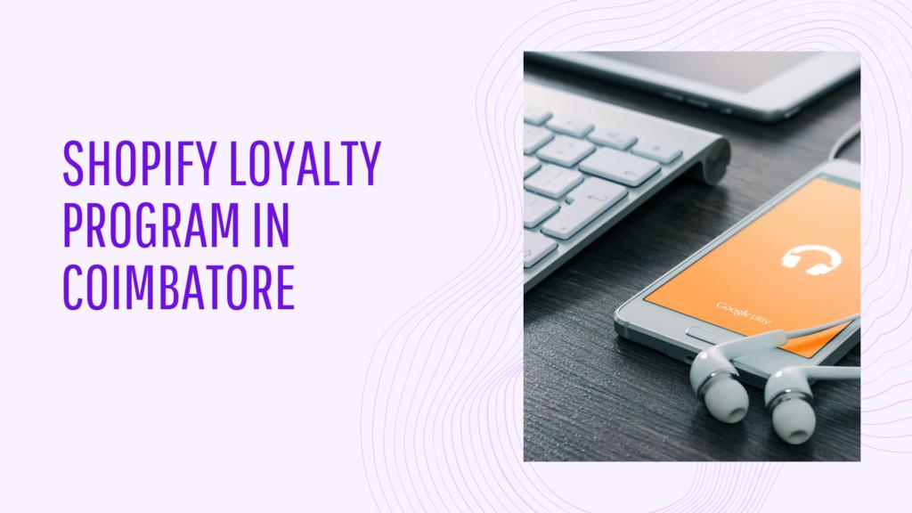 shopify loyalty program in coimbatore
